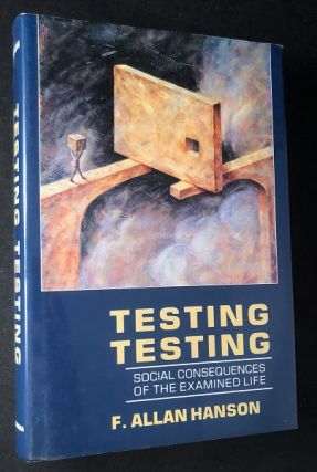 Testing, Testing - Social Consequences of the Examined Life. F. Allan HANSON