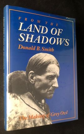From the Land of Shadows: The Making of Grey Owl (SIGNED 1ST PRINTING). Donald SMITH