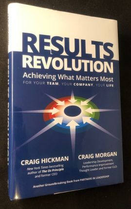 Results Revolution: Achieving What Matters Most for Your Team, Your Company, Your Life. Craig...