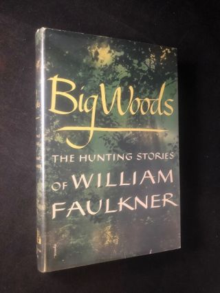 Big Woods; The Hunting Stories of William Faulkner. William FAULKNER