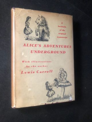 Alice's Adventures Under Ground; Being a Facsimile of the Original MS book afterwards developed...