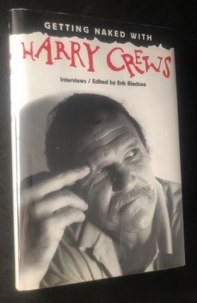 Getting Naked with Harry Crews; Interviews. Harry CREWS, Erik BLEDSOE, et all