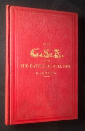The C.S.A. and the Battle of Bull Run. J. G. BARNARD