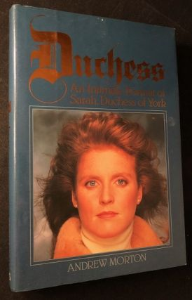 Duchess: An Intimate Portrait of Sarah, Duchess of York. Andrew MORTON
