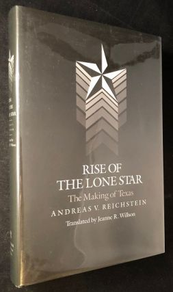 The Rise of the Lone Star; The Making of Texas. Andreas REICHSTEIN