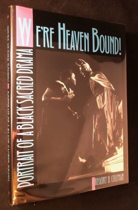 We're Heaven Bound! Portrait of a Black Sacred Drama (SIGNED FIRST PRINTING). Gregory COLEMAN