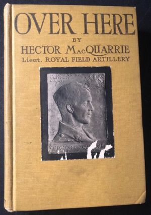 Over Here; Impressions of America by a British Officer. Hector MACQUARRIE