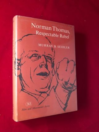 Norman Thomas, Respectable Rebel (Socialist Party of America). Murray B. SEIDLER
