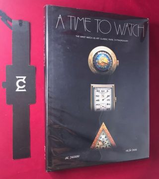 A Time to Watch: The Wrist Watch as Art, Classic, Rare, Extraordinary. Jac ZAGOORY, Hilda CHAN