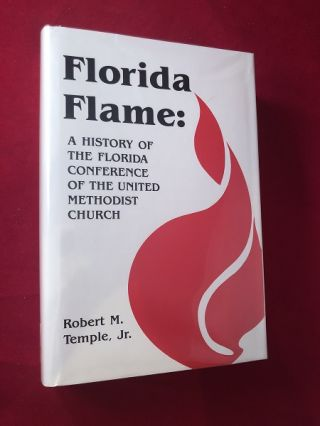 Florida Flame: A History of the Florida Conference of the United Methodist Church (SIGNED BY...