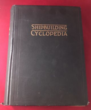 Shipbuilding Cyclopedia, A Reference Book Covering Definitions of Shipbuilding Terms, Basic...