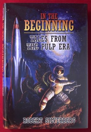 In the Beginning: Tales from the Pulp Era (SIGNED/LTD). Robert SILVERBERG