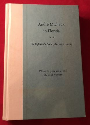Andre Michaux in Florida: An Eighteenth - Century Botanical Journey (SIGNED ASSOCIATION COPY)....