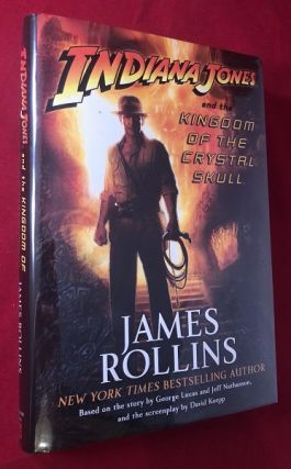 Indiana Jones and the Kingdom of the Crystal Skull (SIGNED IN MONTH OF PUBLICATION). James ROLLINS