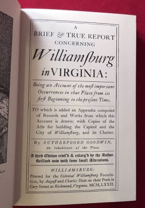 A Brief & True Report Concerning Williamsburg in Virginia; Being an Account of the most important Occurrences in that Place from its first Beginning to the present Time