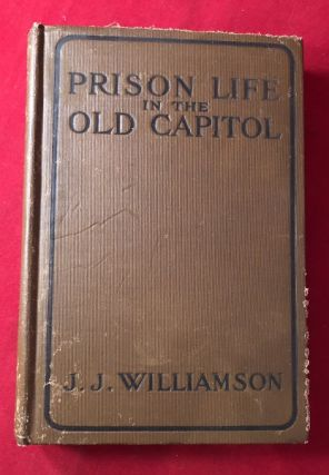Prison Life in the Old Capitol and Reminiscences of the Civil War (SIGNED BY ILLUSTRATOR). James...