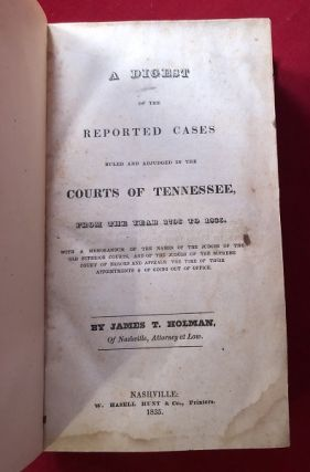 A Digest of the Reported Cases Ruled and Adjudged in Courts of Tennessee, from the Year 1796 to 1835 (IMPORTANT EARLY LEGAL HISTORY OF TENNESSEE); [with a Memorandum of the Names of the Judges of the Old Superior Courts, and of the Judges of the Supreme Court of Errors and Appeals: The Time of their appointments & of going out of office.]