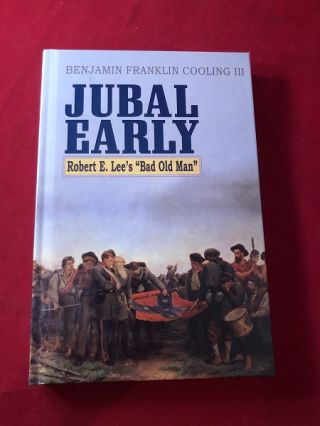 "Jubal Early: Robert E. Lee's ""Bad Old Man"" (SIGNED 1ST). Benjamin Franklin COOLING"