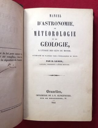 Manuel d'astronomie, de Météorologie et de Géologie, à l'usage des gens du Monde (Handbook of astonomy, meterorology and geology, for the use of people of the world. Accompanied by plates for the understanding of the text.) SIGNED 1ST PRINTING