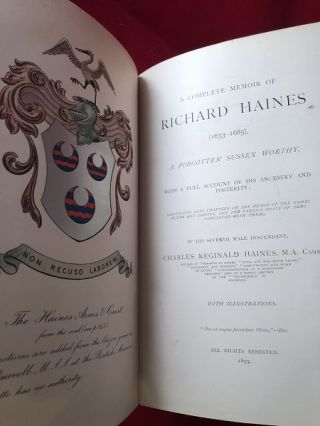 A Complete Memoir of Richard Haines (1633-1685) [w/ 8 PG Signed Letter]; A Forgotten Sussex Worthy, with a Full Account of his Ancestry and Posterity; (Containing also Chapters on the Origin of the Names Hayne and Haynes, and the Various Coasts of Arms Associated with Them)