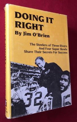 Doing it Right: The Steelers of Three Rivers / and Four Super Bowls / Share Their Secrets for...