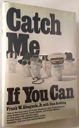 Catch Me If You Can; This is the true story of Frank Abagnale, alias Frank Williams, alias Robert Conrad, Frank Adams, and Robert Monjo - for five years the world's most hunted forger, fraudulent check writer, imposter, and con man extraordinaire