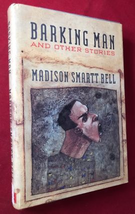 Barking Man and Other Stories (SIGNED 1ST PRINTING). Madison Smartt BELL
