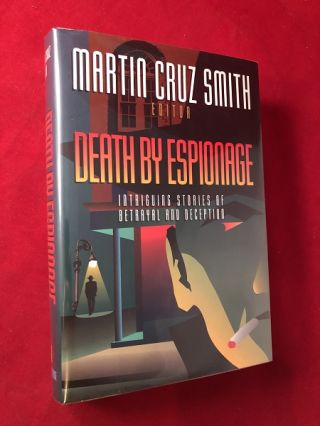 Death by Espionage: Intriguing Stories of Betrayal and Deception. Martin Cruz SMITH, John D....