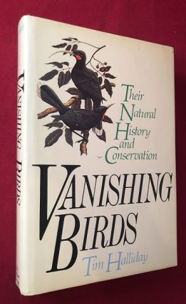 Vanishing Birds: Their Natural History and Conservation. Tim HALLIDAY