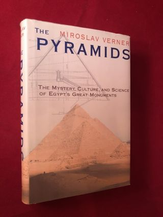 The Pyramids: The Mystery, Culture, and Science of Egypt's Great Monuments. Miroslav VERNER