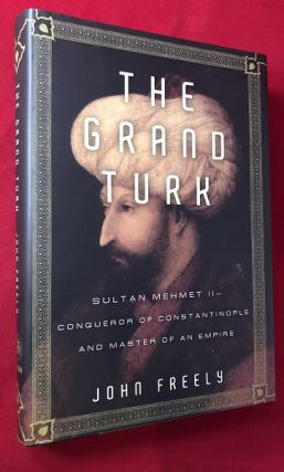The Grand Turk: Sultan Mehmet II - Conqueror of Constantinople and Master of an Empire. John FREELY