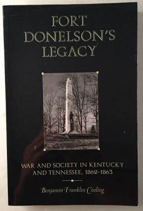 Fort Donelson's Legacy: War and Society in Kentucky and Tennessee, 1862-1863 (SIGNED 1ST...
