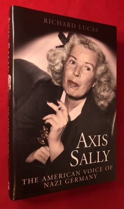 Axis Sally: The American Voice of Nazi Germany. Richard LUCAS