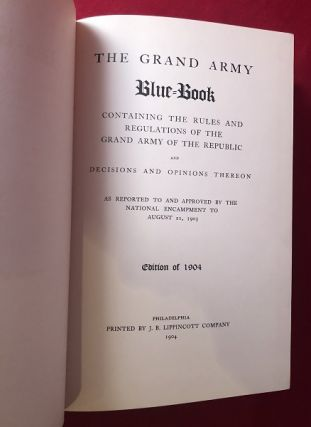 The Grand Army Blue Book Containing the Rules and regulations of the Grand Army of the Republic and Decision and Opinions Thereon - As reported to and approved by the National Encampment to August 21, 1903 / Edition of 1904