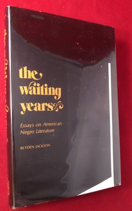 The Waiting Years: Essays on American Negro Literature. Blyden JACKSON