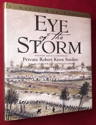 Eye of the Storm: A Civil War Odyssey. Private Robert Knox SNEDEN, Nelson LANKFORD, Charles BRYAN
