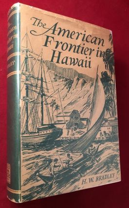 The American Frontier in Hawaii: The Pioneers, 1789-1843. H. W. BRADLEY