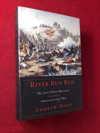 River Run Red: The Fort Pillow Massacre in the American Civil War. Andrew WARD