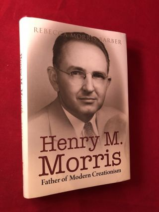 Henry M. Morris: Father of Modern Creationism. Rebecca Morris BARBER