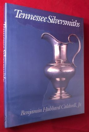 Tennessee Silversmiths (SIGNED 1ST). Benjamin Hubbard CALDWELL Jr