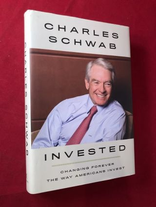 Invested: Changing Forever The Way Americans Invest. Charles SCHWAB