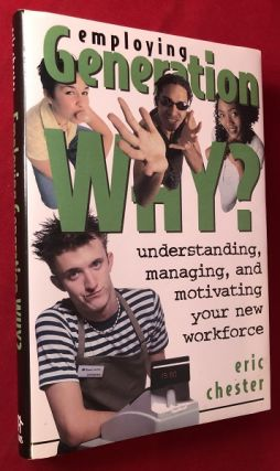 Employing Generation Why? Understanding, Managing, and Motivating Your New Workforce (SIGNED...