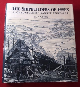 The Shipbuilders of Essex: A Chronicle of Yankee Endeavor. Dana A. STORY