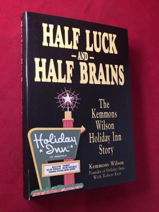 Half Luck and Half Brains: The Kemmons Wilson Holiday-Inn Story (SIGNED FIRST PRINTING). Kemmons...