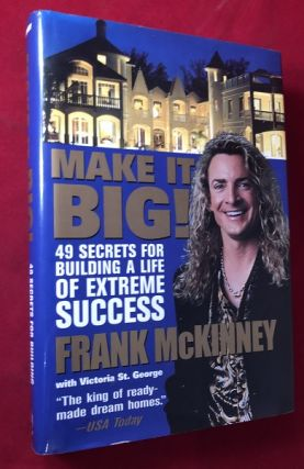 Make it Big! 49 Secrets for Building a Life of Extreme Success (SIGNED 1ST). Frank MCKINNEY