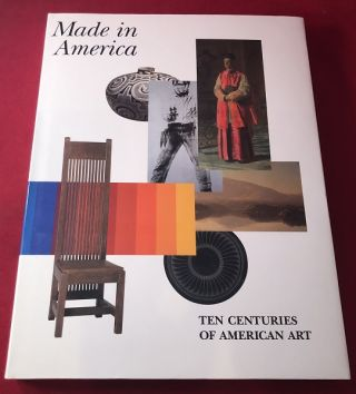 Made in America: Ten Centuries of American Art. Henry ADAMS, Richard ARMSTRONG, Louise LINCOLN,...