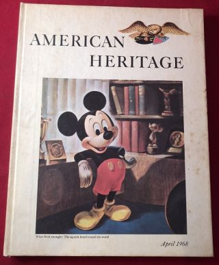 American Heritage: The Magazine of History [April, 1968] - THE MICKEY MOUSE ISSUE! Richard...