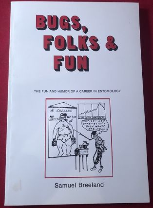 Bugs, Folks & Fun: The Fun and Humor of a Career in Entomology (SIGNED 1ST). Samuel BREELAND