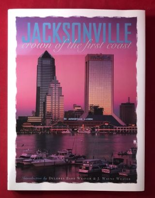 Jacksonville: Crown of the First Coast. Delores Barr WEAVER, J. Wayne WEAVER