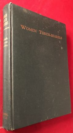 WOMEN TORCH-BEARERS: THE STORY OF THE WOMAN'S CHRISTIAN TEMPERANCE UNION. Elizabeth Putnam GORDON